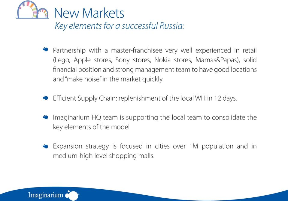 in the market quickly. Efficient Supply Chain: replenishment of the local WH in 12 days.