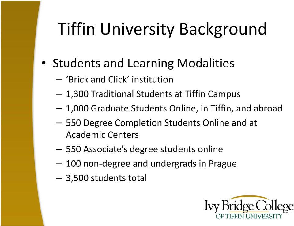 in Tiffin, and abroad 550 Degree Completion Students Online and at Academic Centers 550