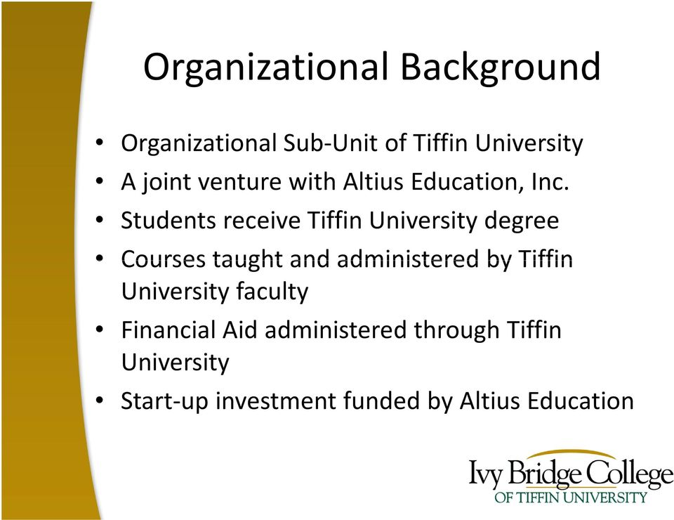 Students receive Tiffin University degree Courses taught and administered by