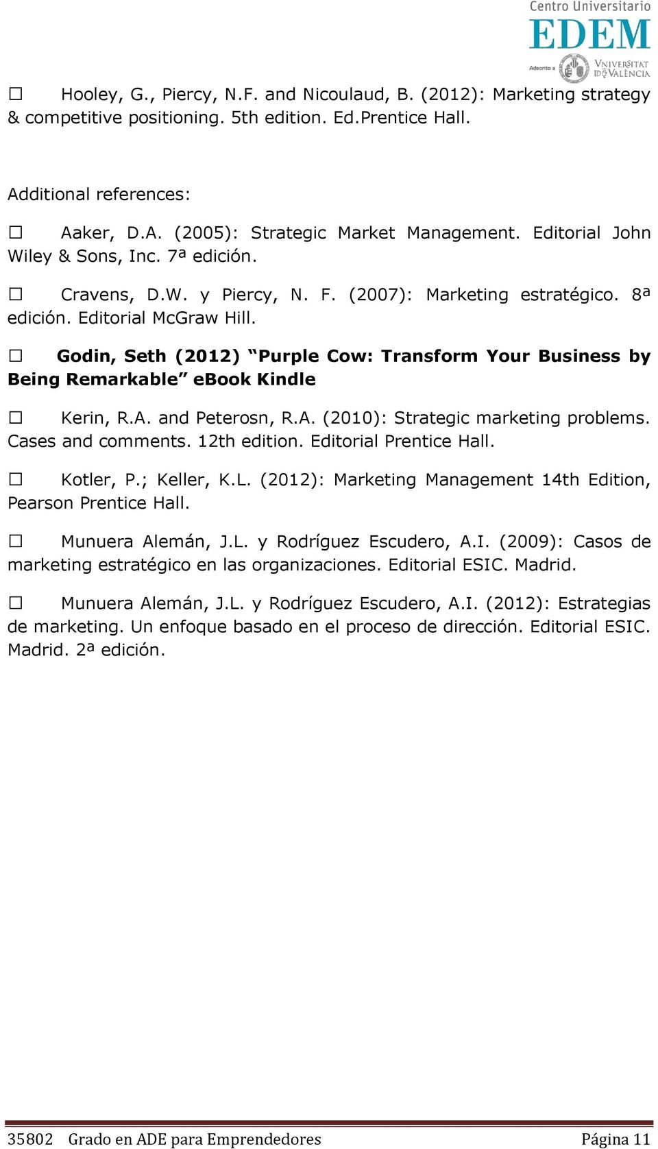 Godin, Seth (2012) Purple Cow: Transform Your Business by Being Remarkable ebook Kindle Kerin, R.A. and Peterosn, R.A. (2010): Strategic marketing problems. Cases and comments. 12th edition.
