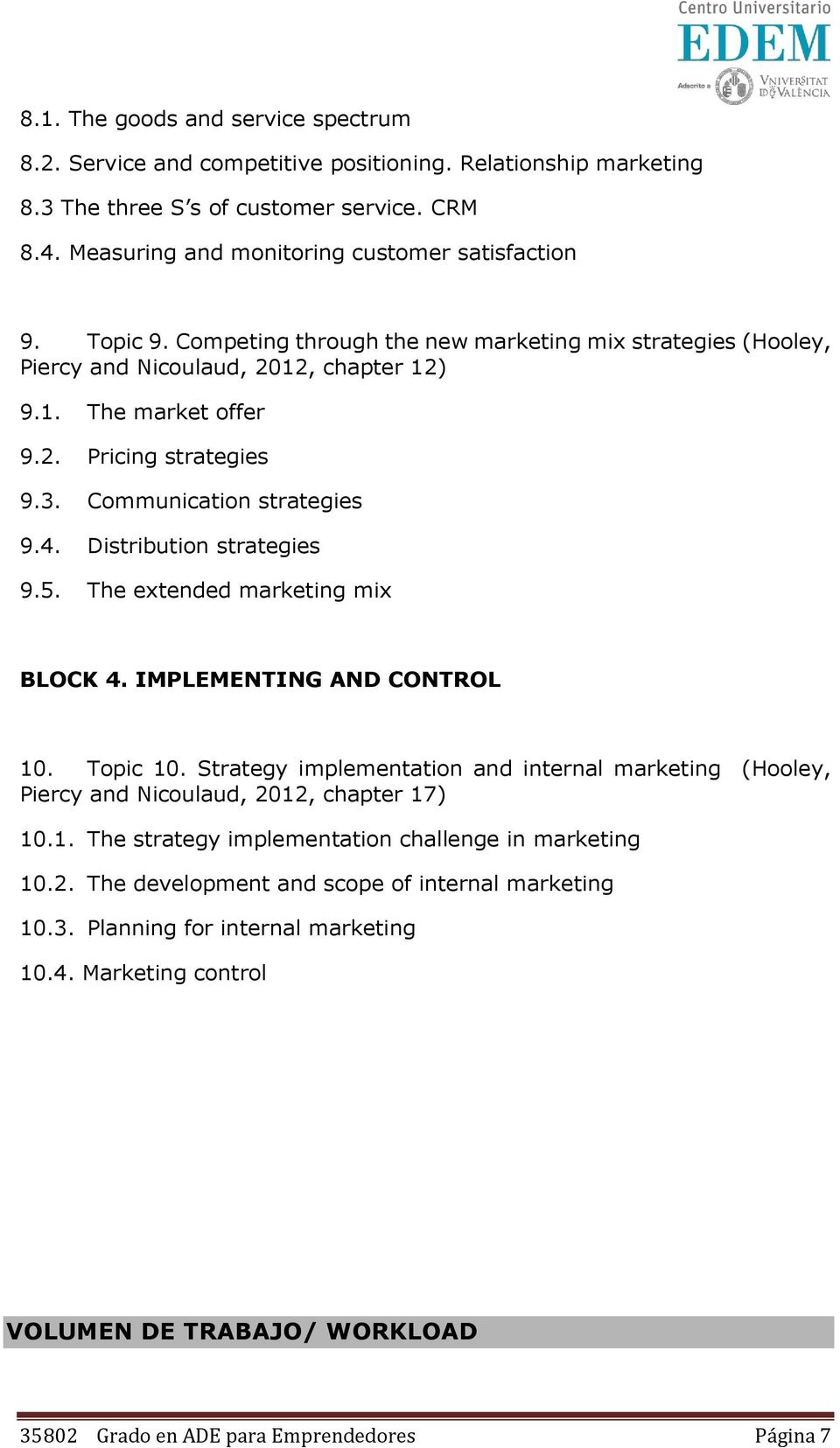 Distribution strategies 9.5. The extended marketing mix BLOCK 4. IMPLEMENTING AND CONTROL 10. Topic 10.