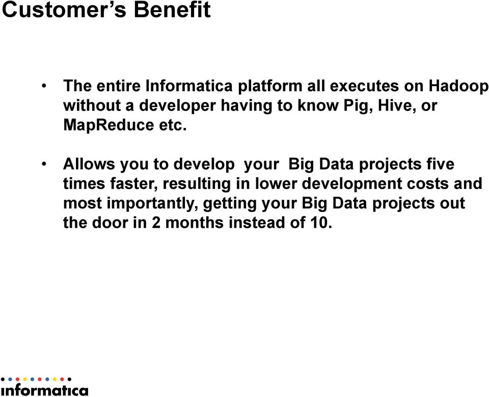 Allows you to develop your Big Data projects five times faster, resulting in lower