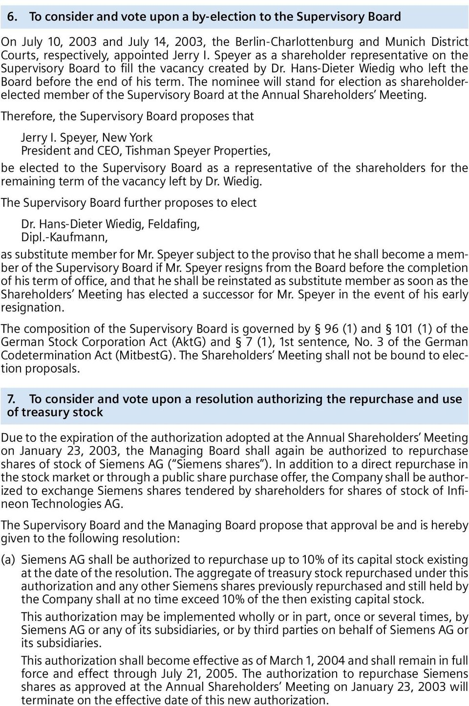 The nominee will stand for election as shareholderelected member of the Supervisory Board at the Annual Shareholders Meeting. Therefore, the Supervisory Board proposes that Jerry I.