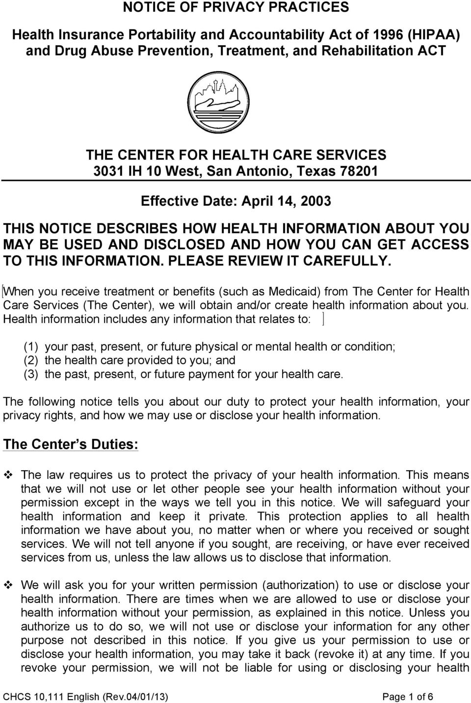 PLEASE REVIEW IT CAREFULLY. When you receive treatment or benefits (such as Medicaid) from The Center for Health Care Services (The Center), we will obtain and/or create health information about you.