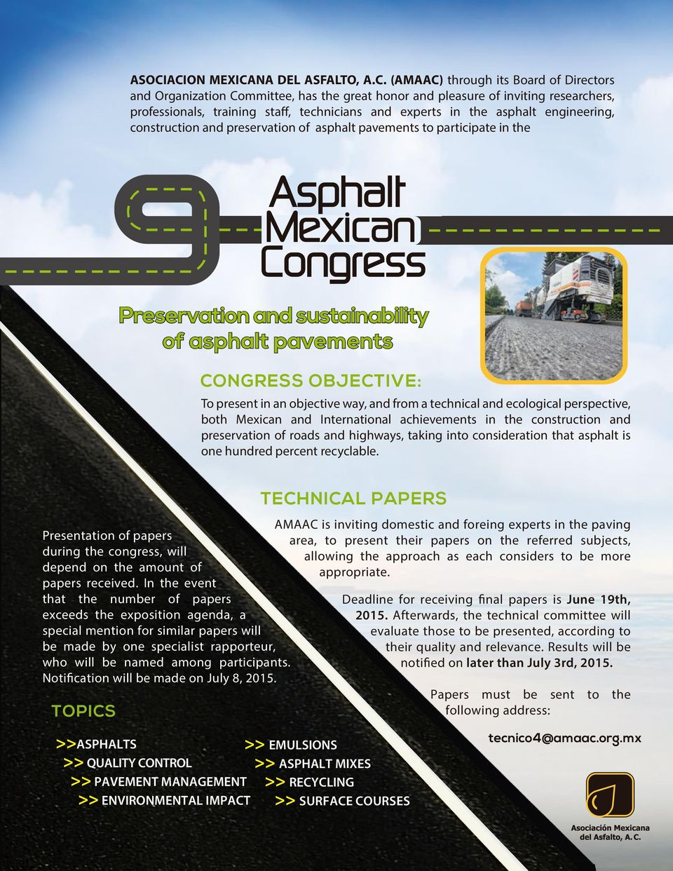 CONGRESS OBJECTIVE: To present in an objective way, and from a technical and ecological perspective, both Mexican and International achievements in the construction and preservation of roads and
