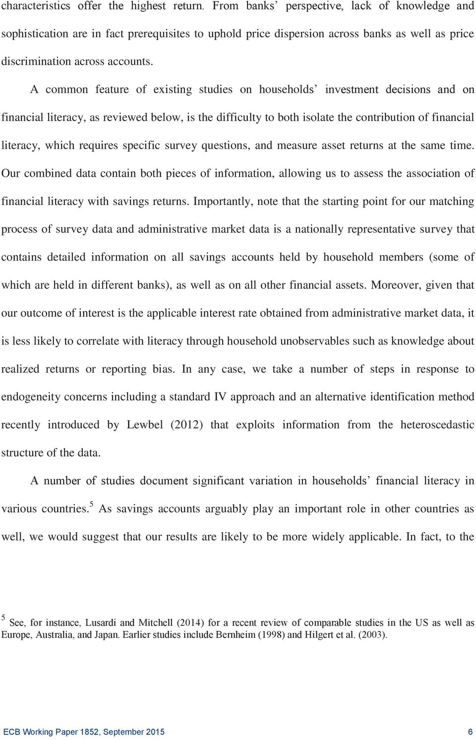 A common feature of existing studies on households investment decisions and on financial literacy, as reviewed below, is the difficulty to both isolate the contribution of financial literacy, which