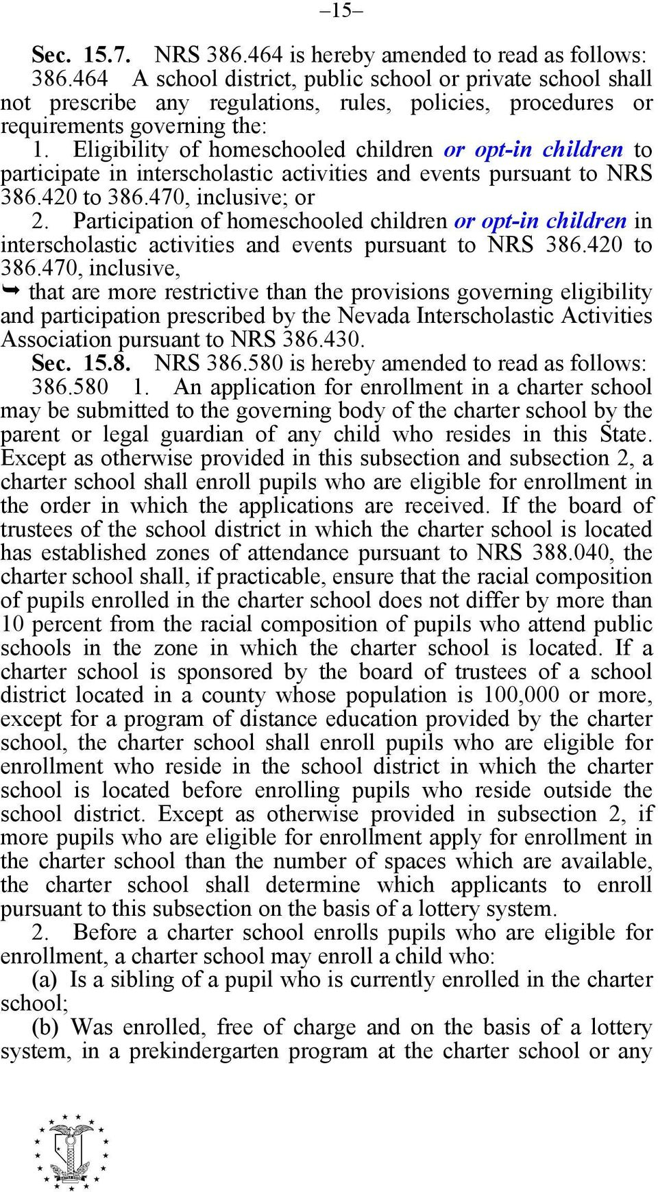 Eligibility of homeschooled children or opt-in children to participate in interscholastic activities and events pursuant to NRS 386.420 to 386.470, inclusive; or 2.