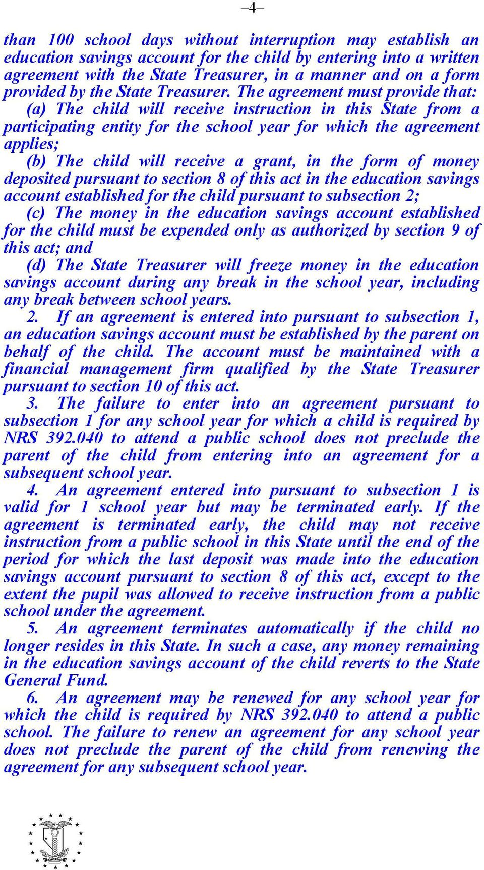 The agreement must provide that: (a) The child will receive instruction in this State from a participating entity for the school year for which the agreement applies; (b) The child will receive a