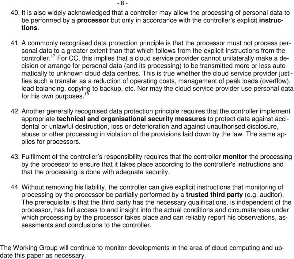17 For CC, this implies that a cloud service provider cannot unilaterally make a decision or arrange for personal data (and its processing) to be transmitted more or less automatically to unknown