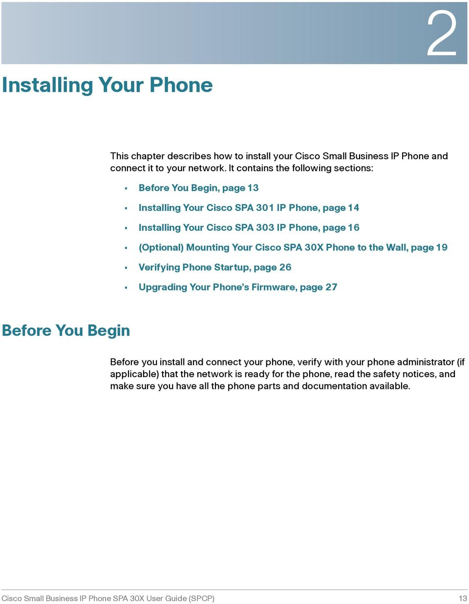 Cisco SPA 30X Phone to the Wall, page 19 Verifying Phone Startup, page 26 Upgrading Your Phone s Firmware, page 27 Before You Begin Before you install and connect your phone, verify