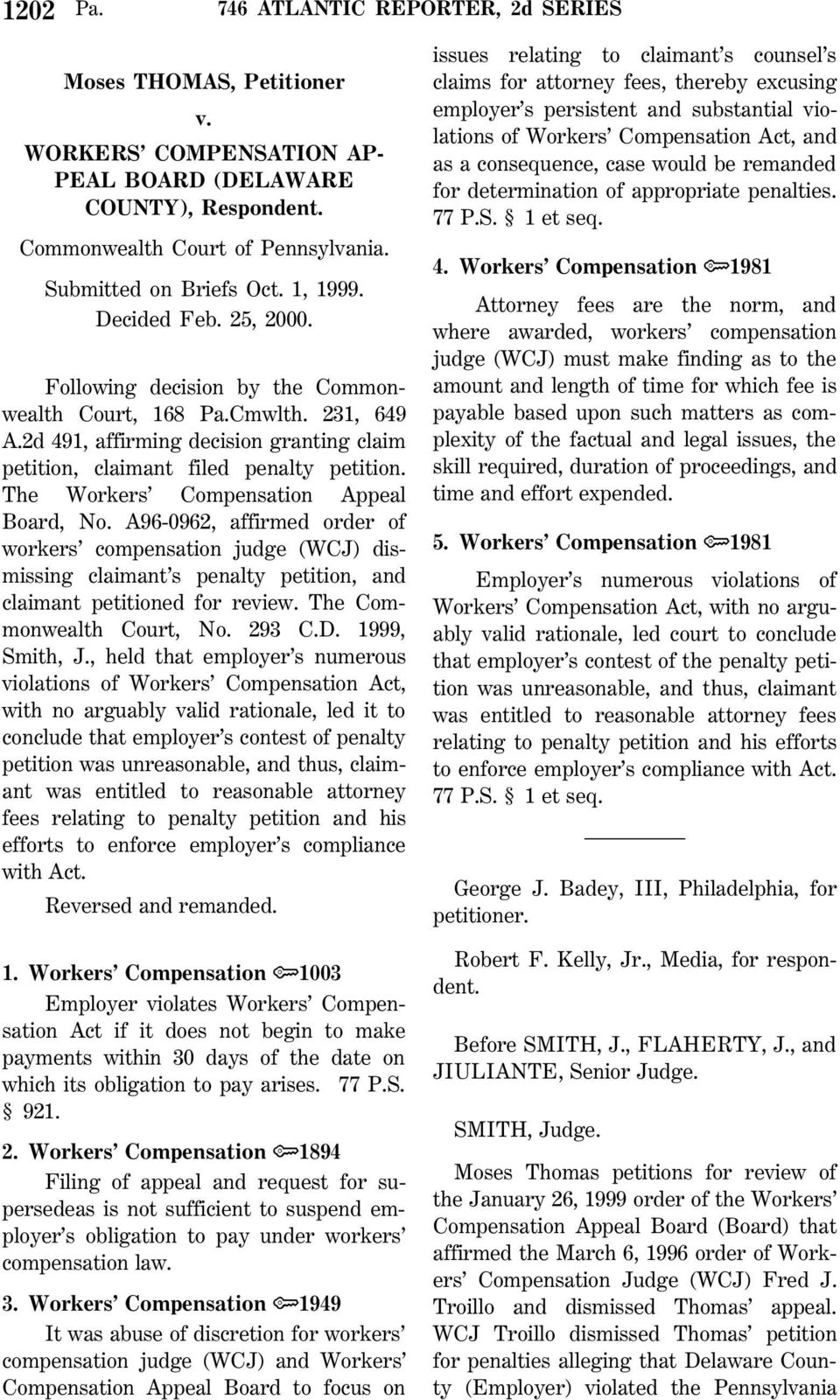 A96-0962, affirmed order of workers compensation judge (WCJ) dismissing claimant s penalty petition, and claimant petitioned for review. The Commonwealth Court, No. 293 C.D. 1999, Smith, J.