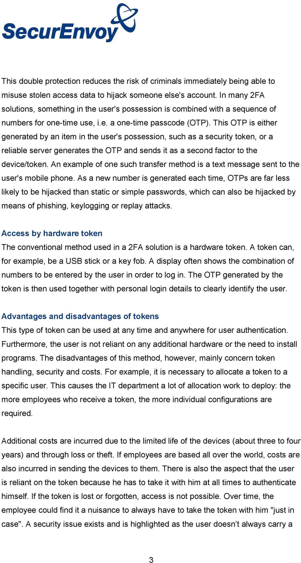 This OTP is either generated by an item in the user's possession, such as a security token, or a reliable server generates the OTP and sends it as a second factor to the device/token.