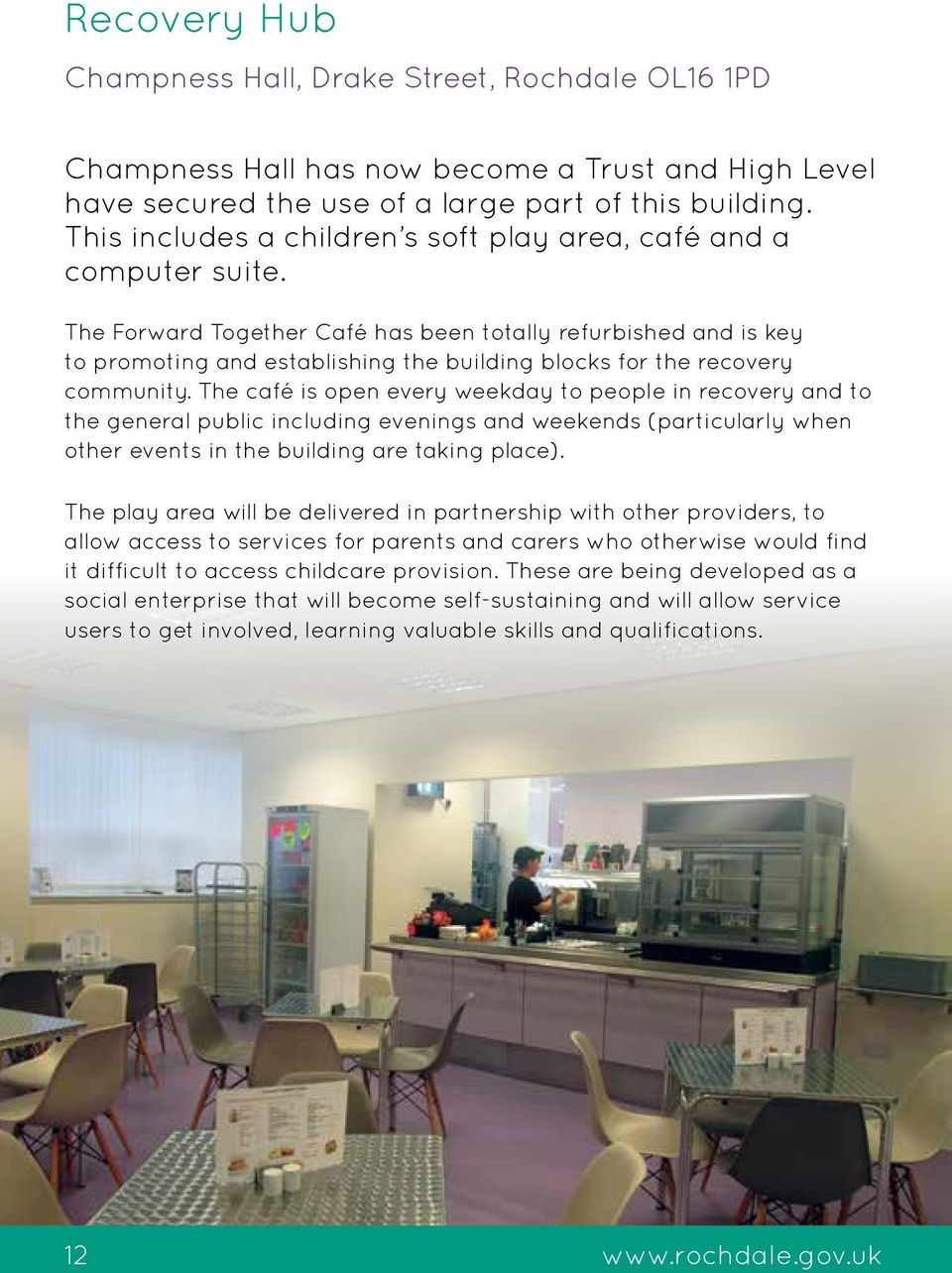 The Forward Together Café has been totally refurbished and is key to promoting and establishing the building blocks for the recovery community.