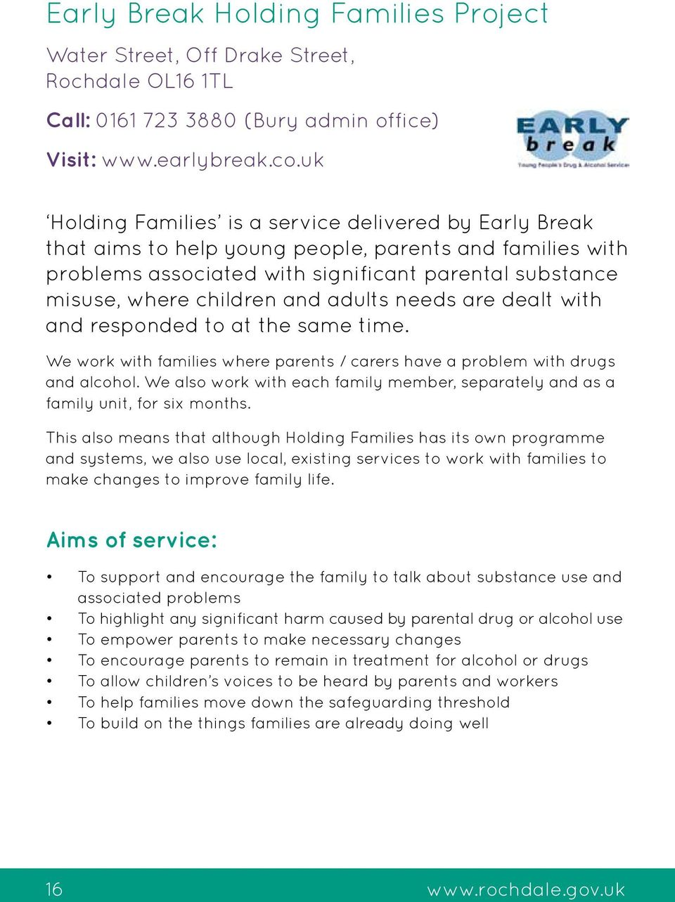 adults needs are dealt with and responded to at the same time. We work with families where parents / carers have a problem with drugs and alcohol.