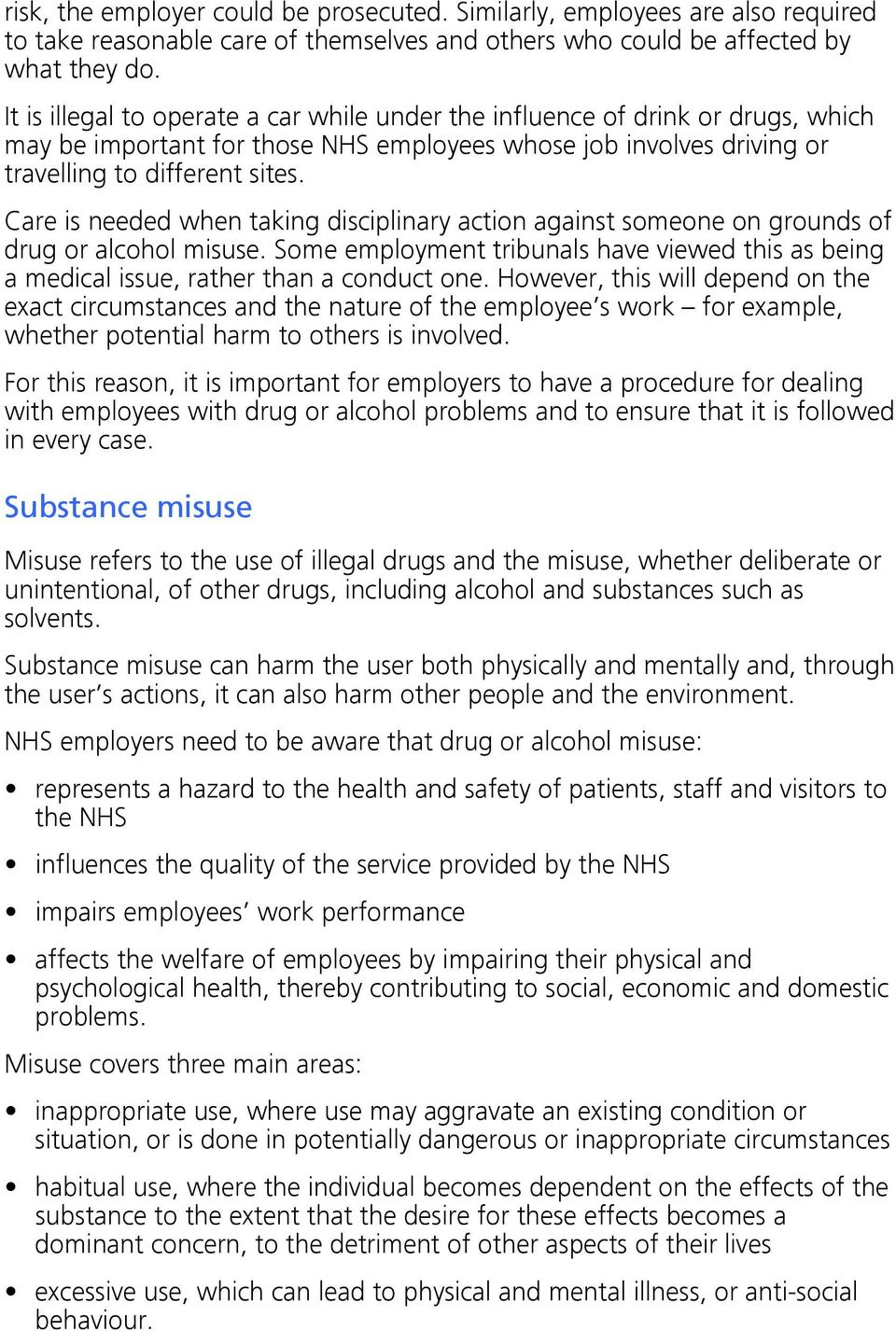 Care is needed when taking disciplinary action against someone on grounds of drug or alcohol misuse. Some employment tribunals have viewed this as being a medical issue, rather than a conduct one.