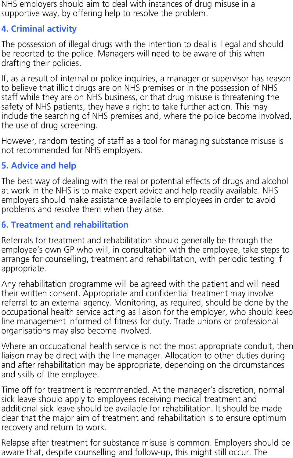 If, as a result of internal or police inquiries, a manager or supervisor has reason to believe that illicit drugs are on NHS premises or in the possession of NHS staff while they are on NHS business,