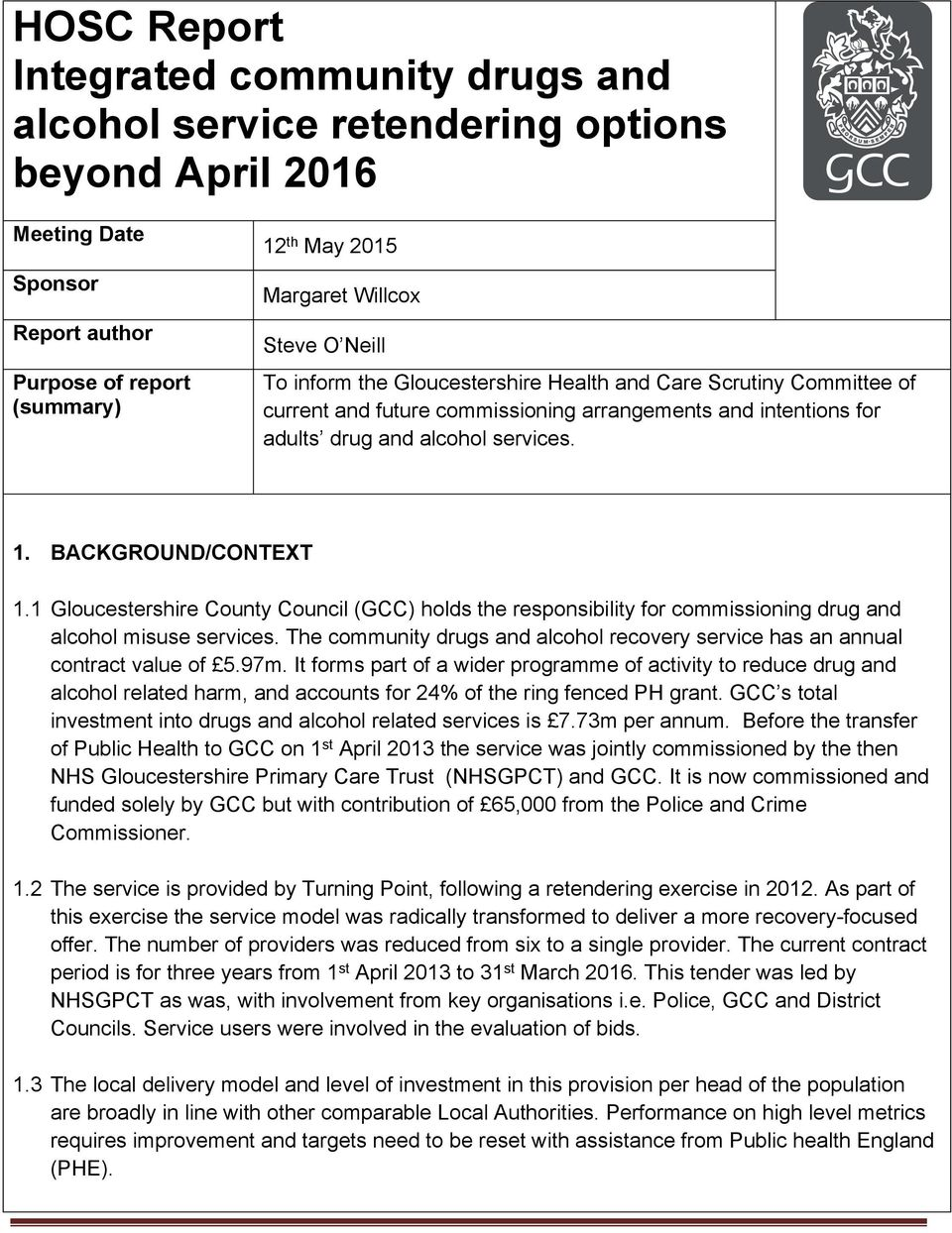 1 Gloucestershire County Council (GCC) holds the responsibility for commissioning drug and alcohol misuse services. The community drugs and alcohol recovery service has an annual contract value of 5.