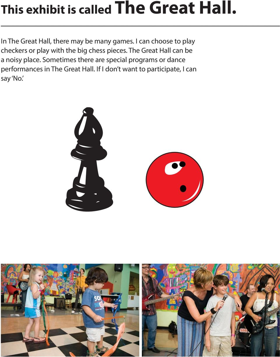 I can choose to play checkers or play with the big chess pieces.