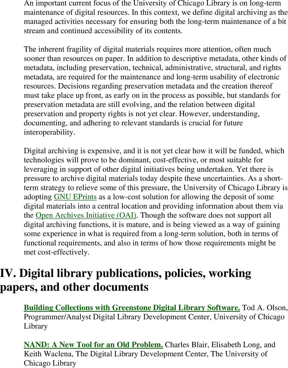 The inherent fragility of digital materials requires more attention, often much sooner than resources on paper.
