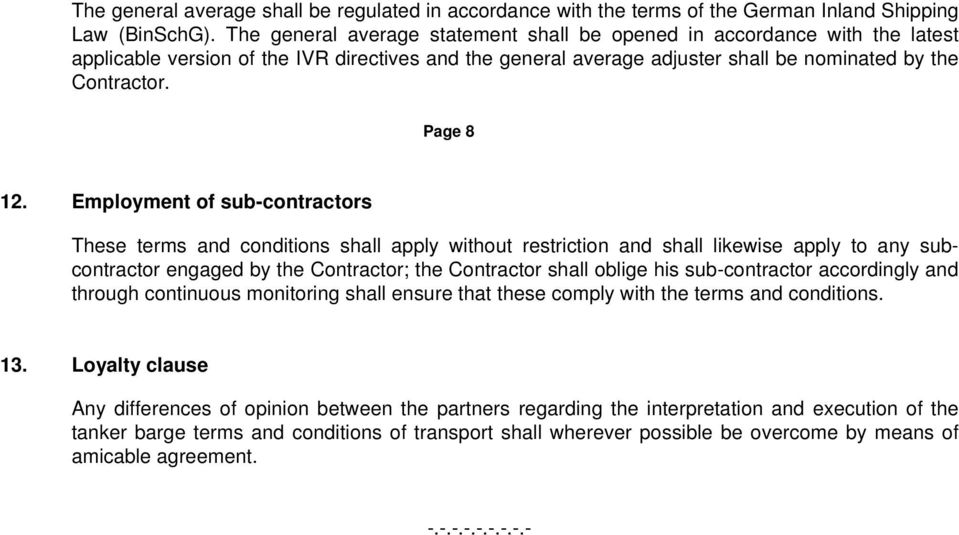 Employment of sub-contractors These terms and conditions shall apply without restriction and shall likewise apply to any subcontractor engaged by the Contractor; the Contractor shall oblige his