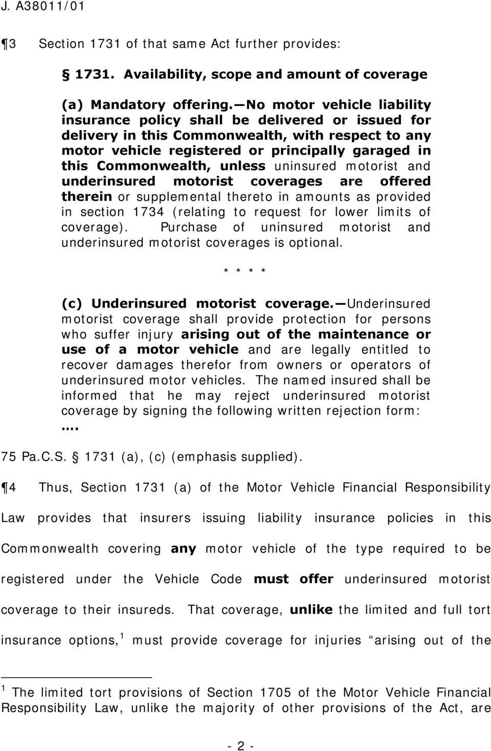 unless uninsured motorist and underinsured motorist coverages are offered therein or supplemental thereto in amounts as provided in section 1734 (relating to request for lower limits of coverage).
