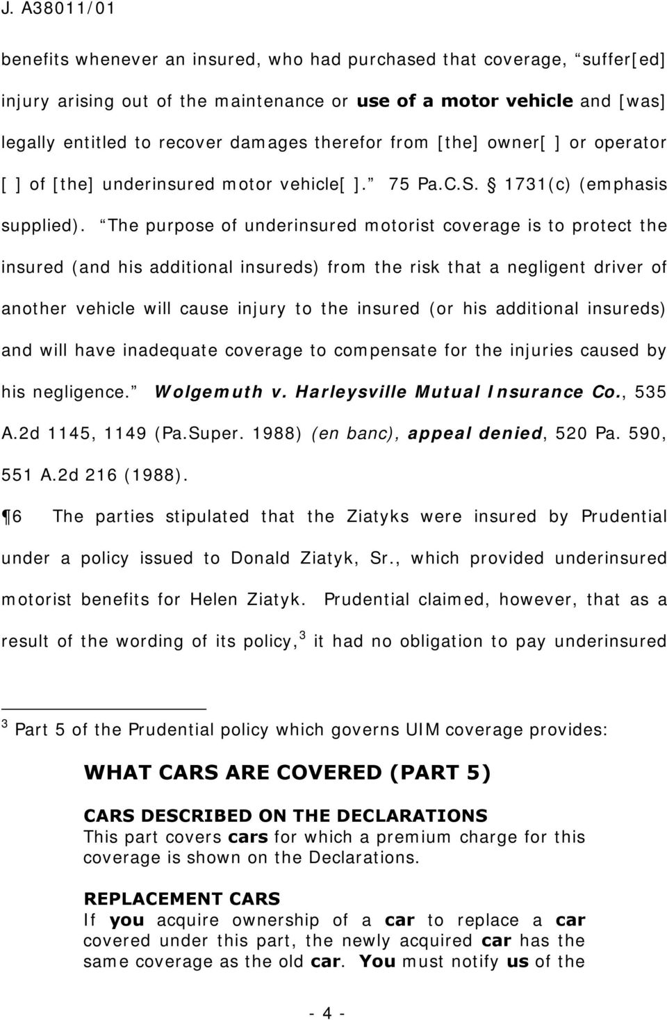 The purpose of underinsured motorist coverage is to protect the insured (and his additional insureds) from the risk that a negligent driver of another vehicle will cause injury to the insured (or his