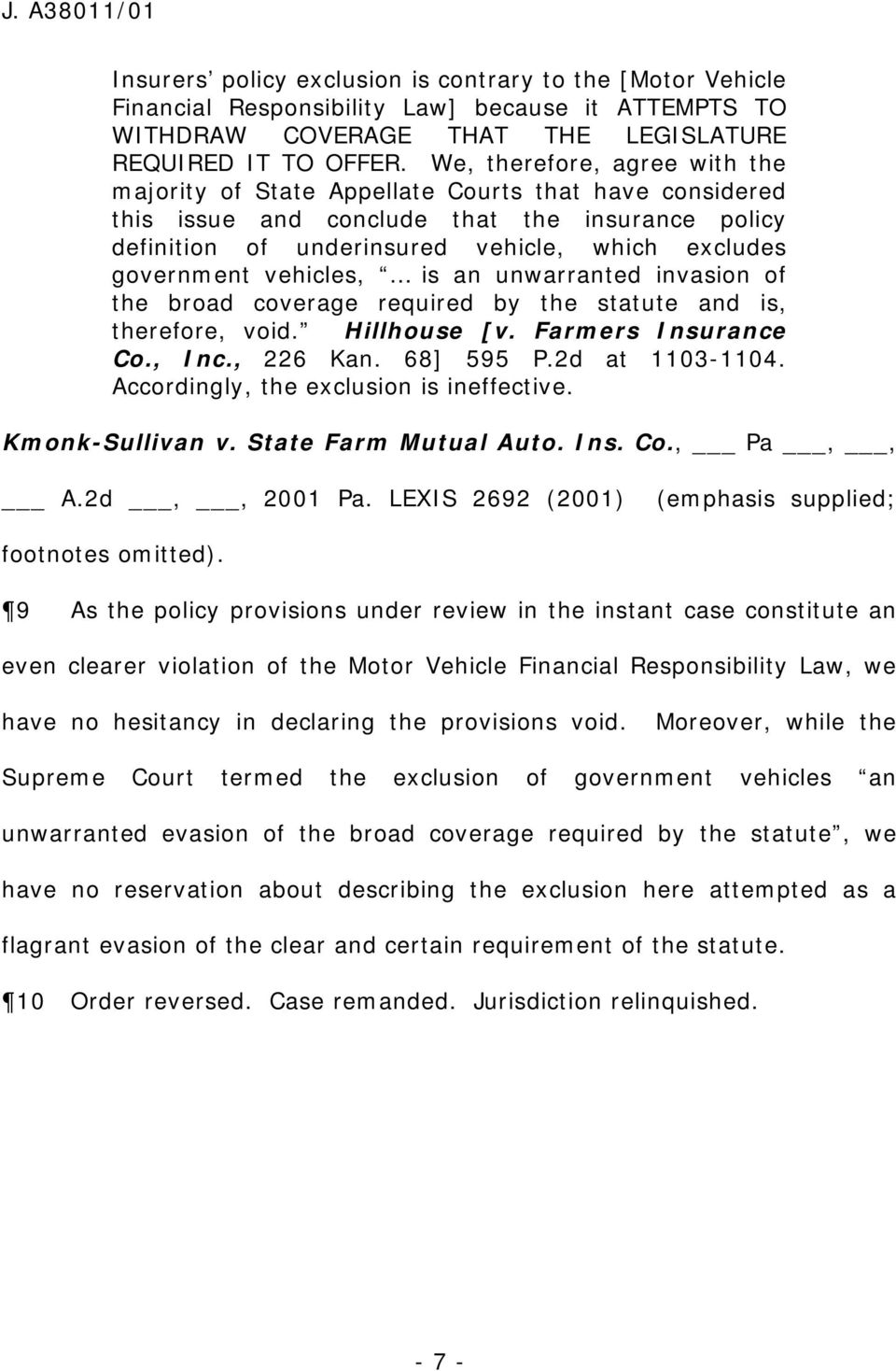 vehicles, is an unwarranted invasion of the broad coverage required by the statute and is, therefore, void. Hillhouse [v. Farmers Insurance Co., Inc., 226 Kan. 68] 595 P.2d at 1103-1104.