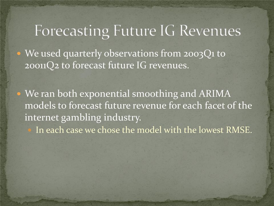 We ran both exponential smoothing and ARIMA models to forecast