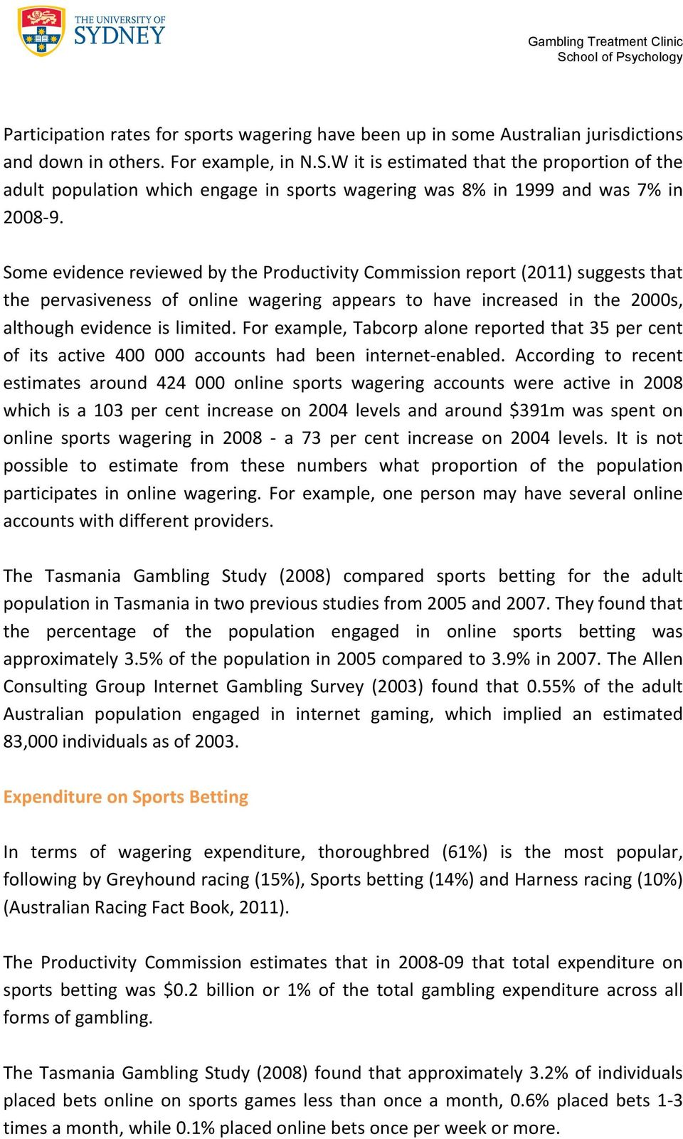 Some evidence reviewed by the Productivity Commission report (2011) suggests that the pervasiveness of online wagering appears to have increased in the 2000s, although evidence is limited.