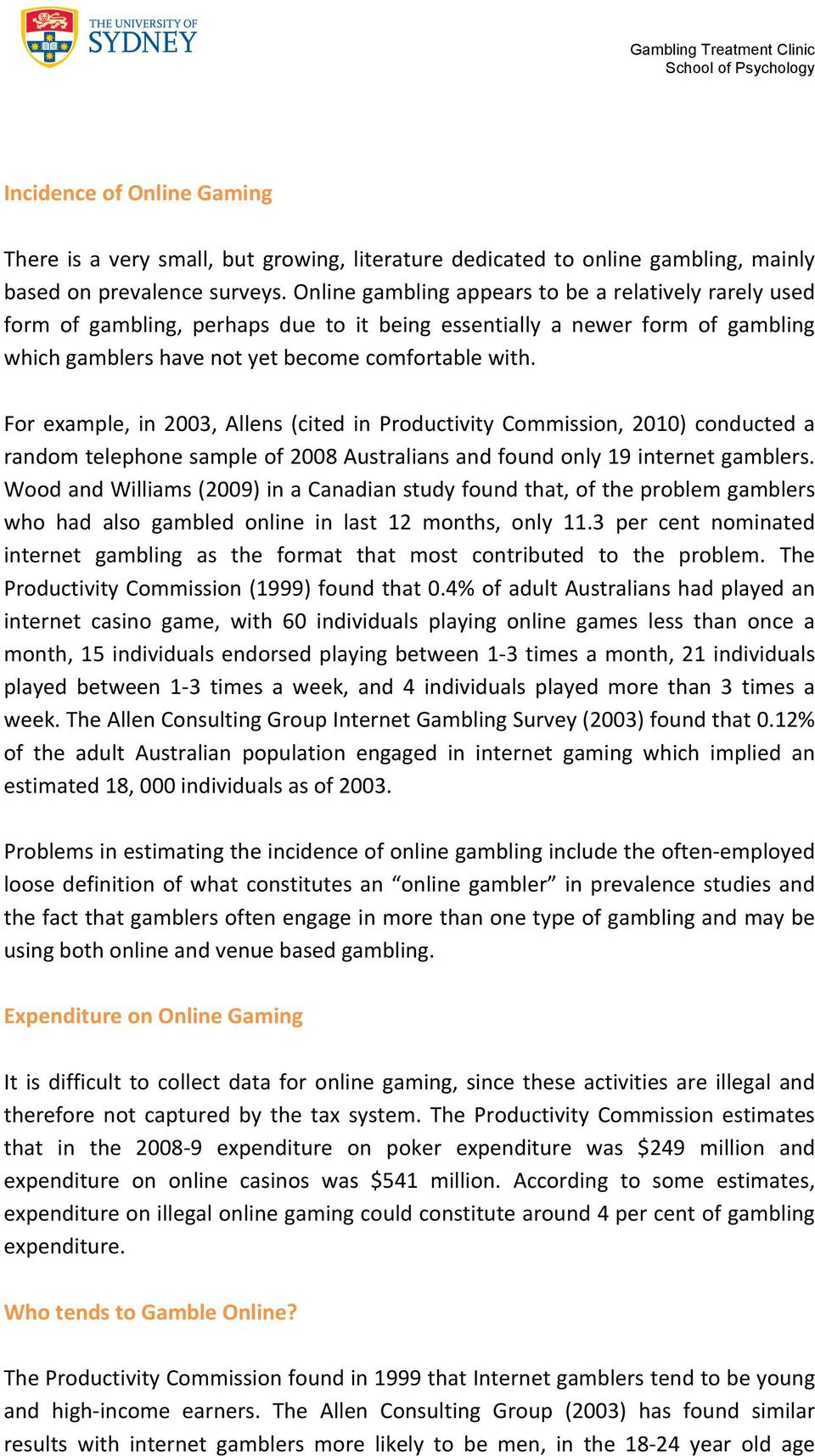 For example, in 2003, Allens (cited in Productivity Commission, 2010) conducted a random telephone sample of 2008 Australians and found only 19 internet gamblers.