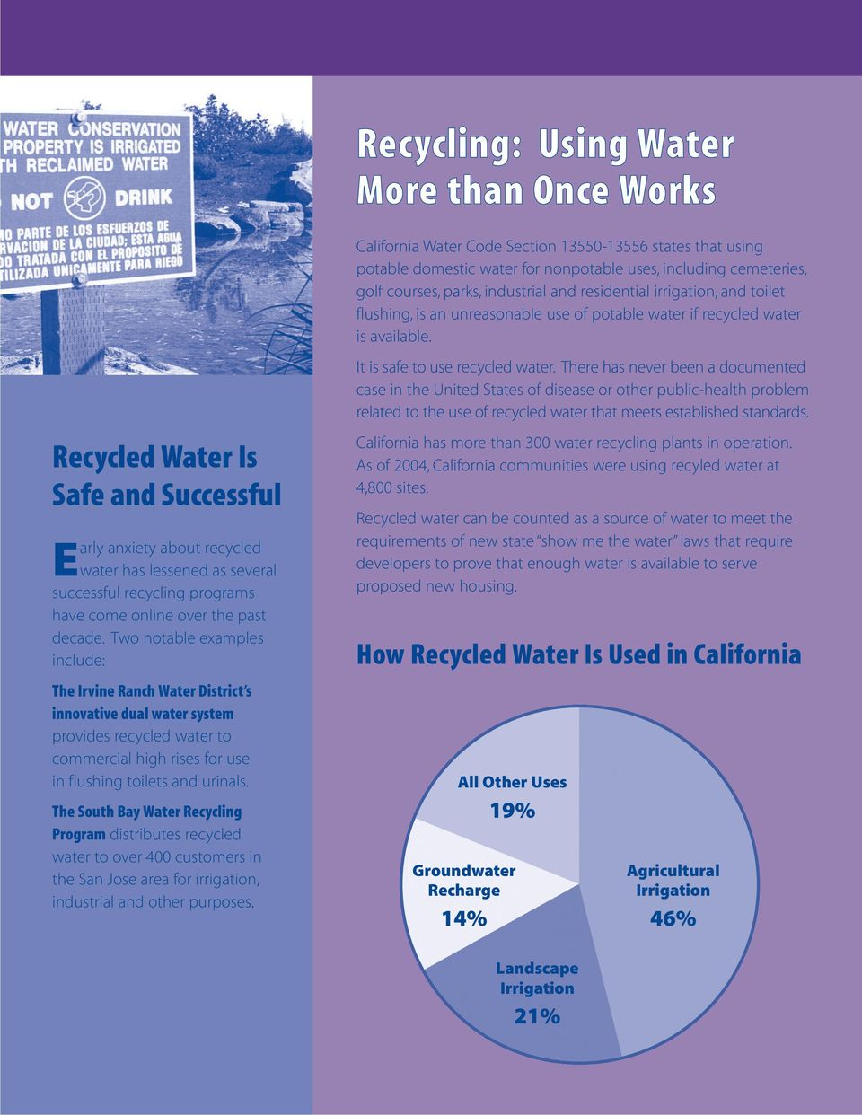 The South Bay Water Recycling Program distributes recycled water to over 400 customers in the San Jose area for irrigation, industrial and other purposes.