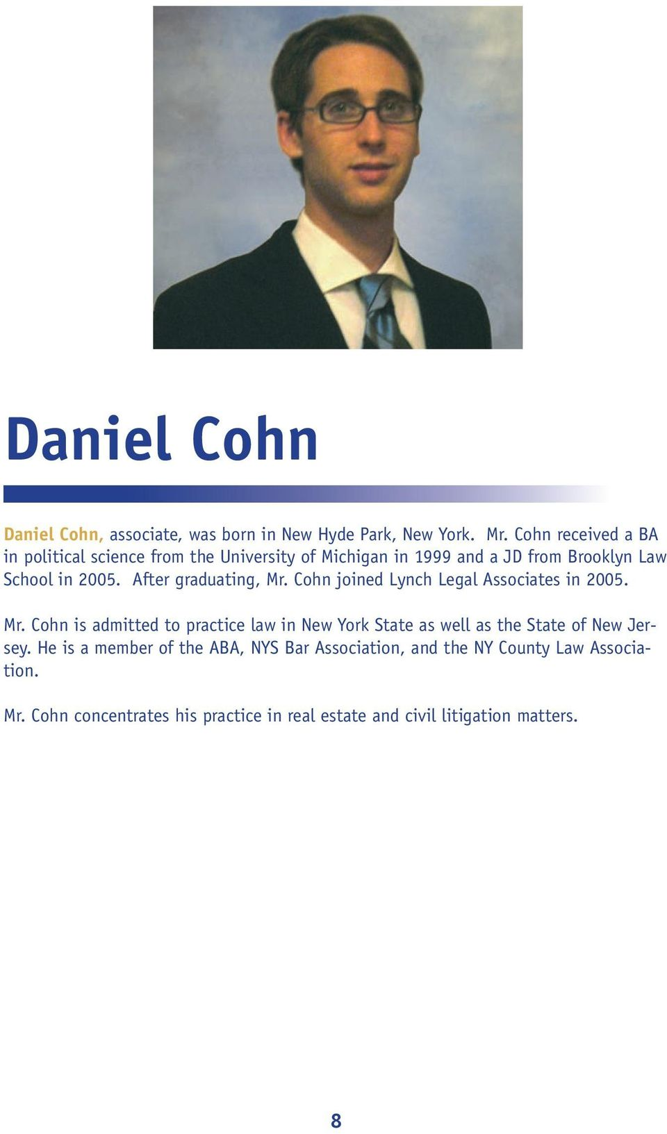 After graduating, Mr. Cohn joined Lynch Legal Associates in 2005. Mr. Cohn is admitted to practice law in New York State as well as the State of New Jersey.