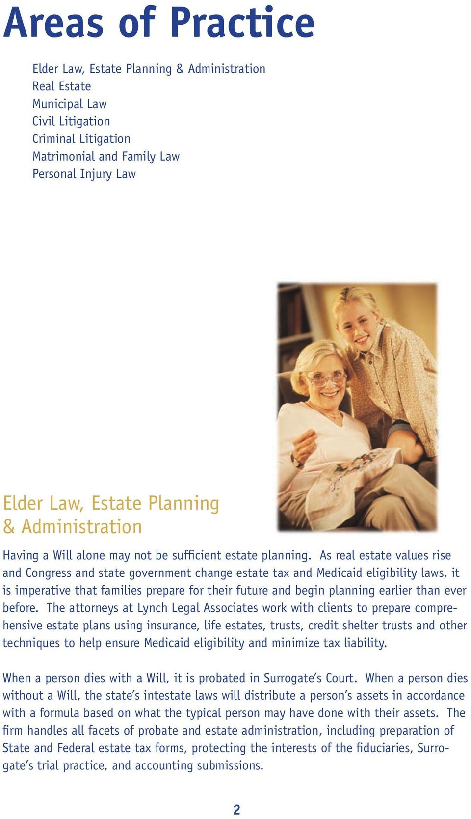 As real estate values rise and Congress and state government change estate tax and Medicaid eligibility laws, it is imperative that families prepare for their future and begin planning earlier than