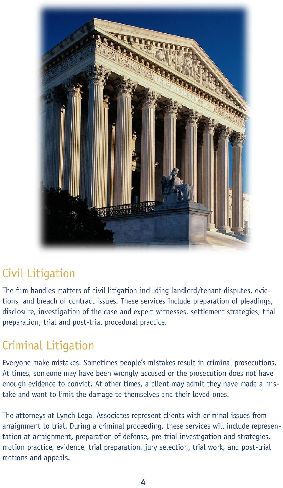 Criminal Litigation Everyone make mistakes. Sometimes people s mistakes result in criminal prosecutions.