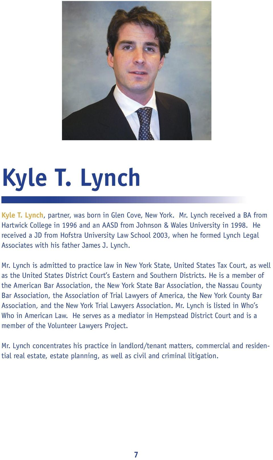 Lynch is admitted to practice law in New York State, United States Tax Court, as well as the United States District Court s Eastern and Southern Districts.