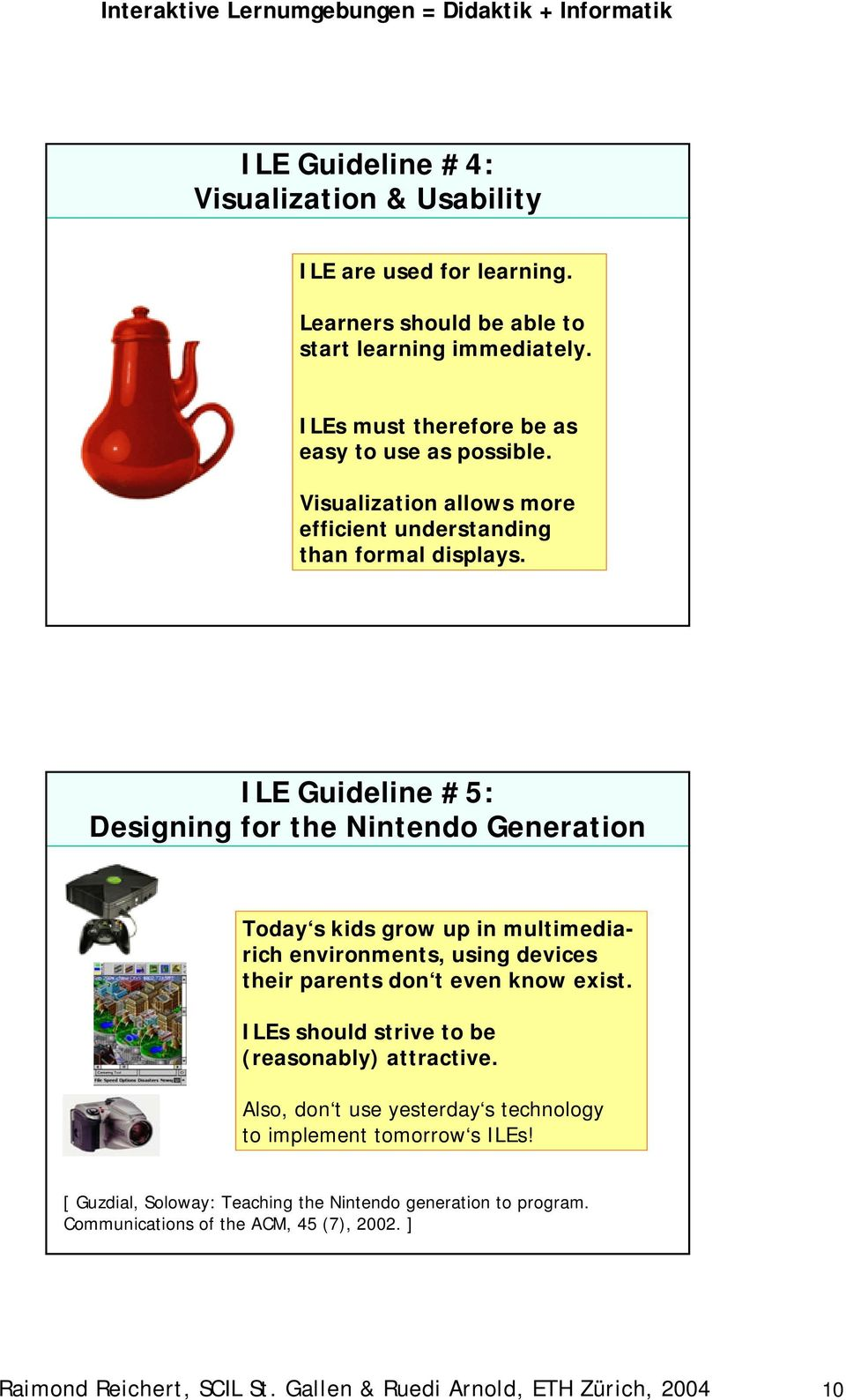 ILE Guideline #5: Designing for the Nintendo Generation Today s kids grow up in multimediarich environments, using devices their parents don t even know exist.