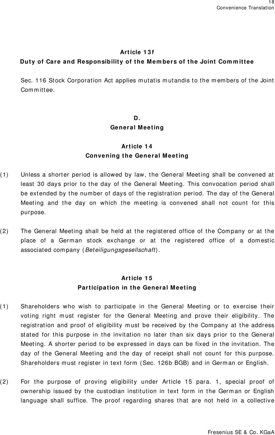General Meeting Article 14 Convening the General Meeting (1) Unless a shorter period is allowed by law, the General Meeting shall be convened at least 30 days prior to the day of the General Meeting.