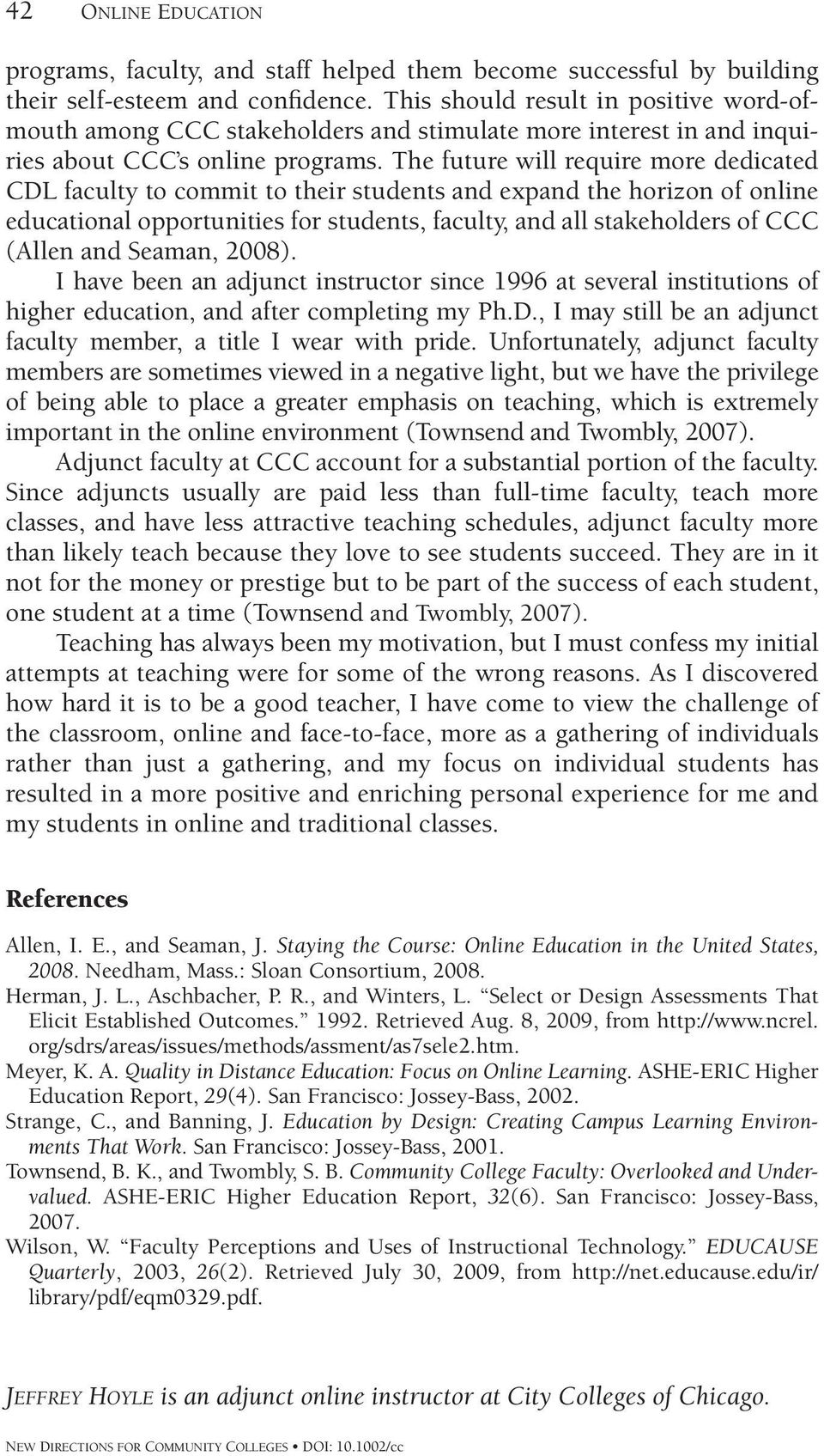 The future will require more dedicated CDL faculty to commit to their students and expand the horizon of online educational opportunities for students, faculty, and all stakeholders of CCC (Allen and