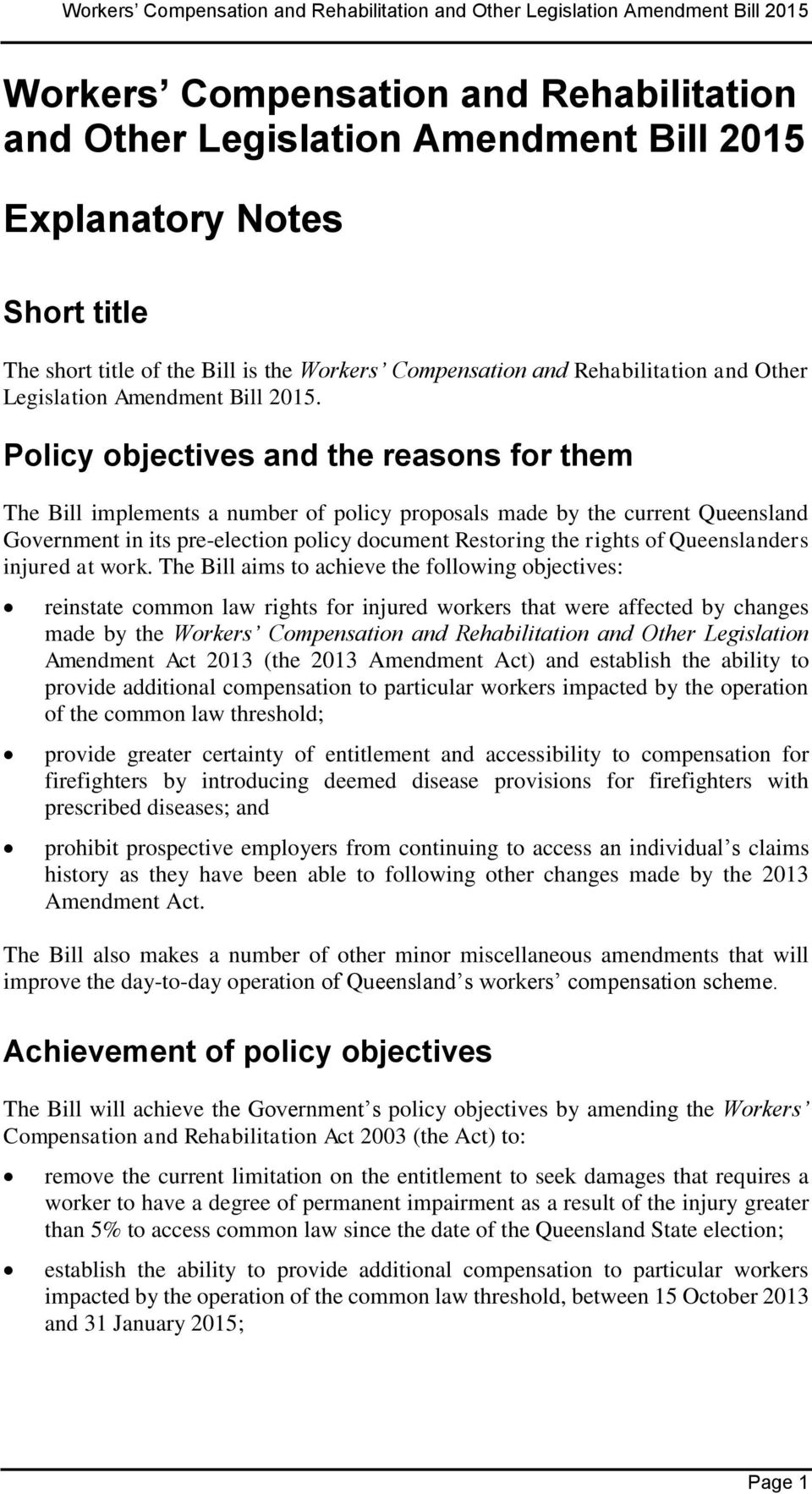 Policy objectives and the reasons for them The Bill implements a number of policy proposals made by the current Queensland Government in its pre-election policy document Restoring the rights of