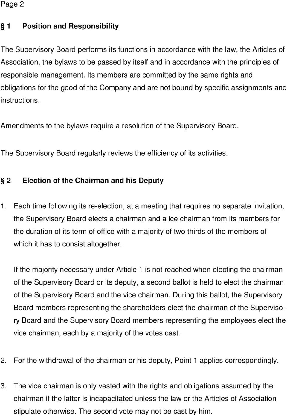 Amendments to the bylaws require a resolution of the Supervisory Board. The Supervisory Board regularly reviews the efficiency of its activities. 2 Election of the Chairman and his Deputy 1.