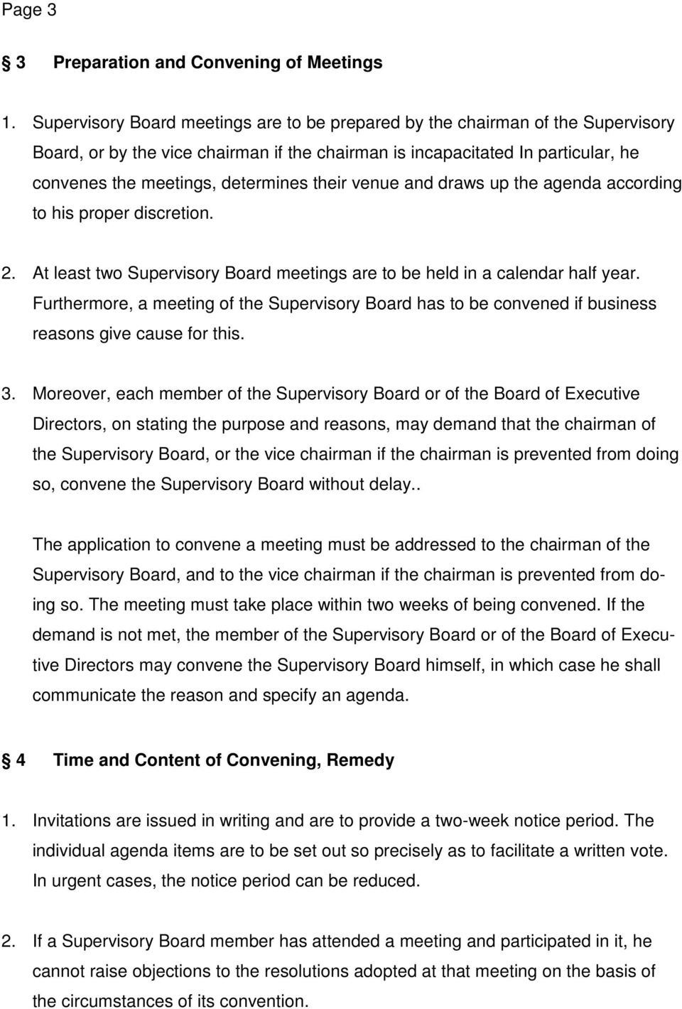 their venue and draws up the agenda according to his proper discretion. 2. At least two Supervisory Board meetings are to be held in a calendar half year.