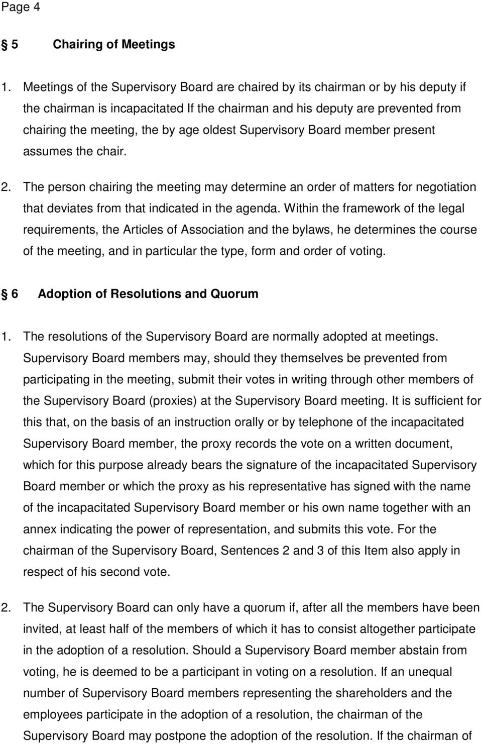 oldest Supervisory Board member present assumes the chair. 2. The person chairing the meeting may determine an order of matters for negotiation that deviates from that indicated in the agenda.