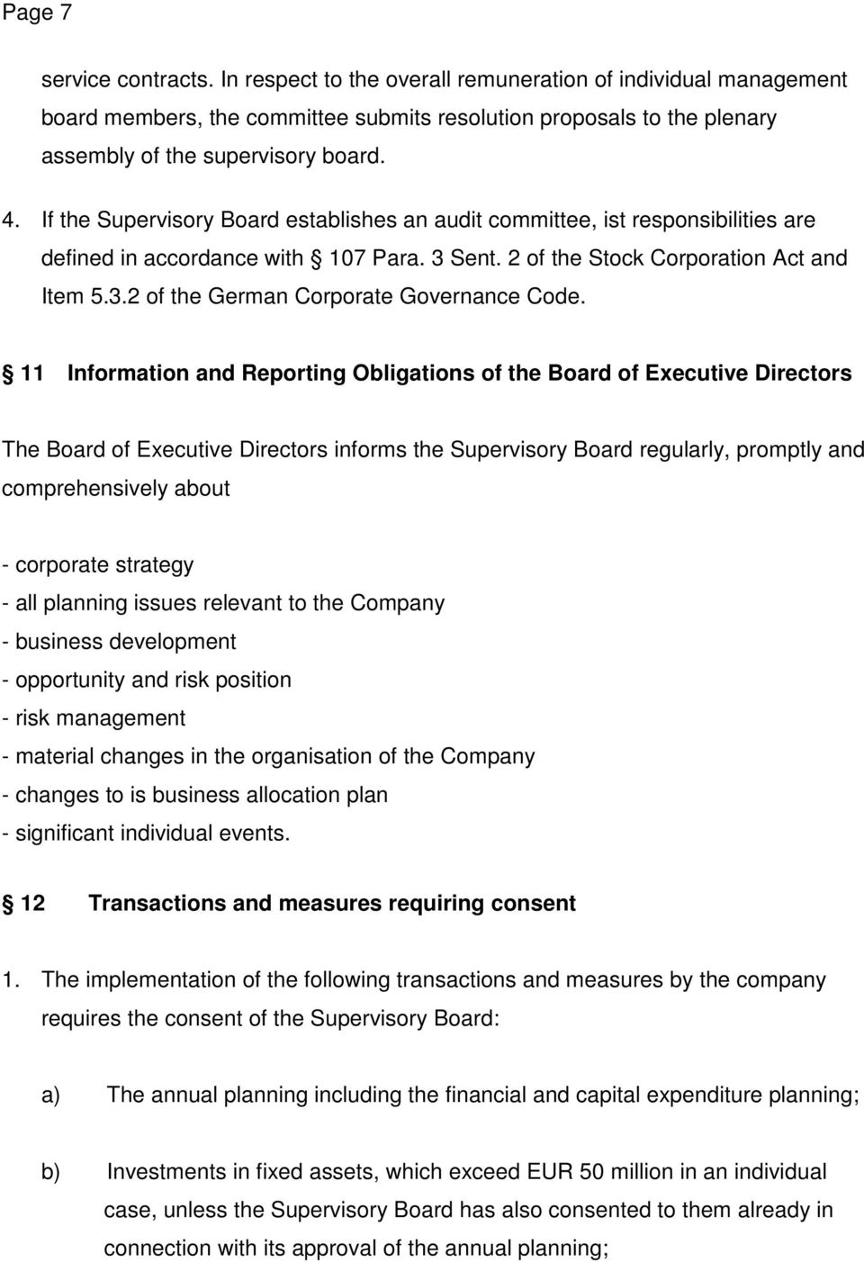 11 Information and Reporting Obligations of the Board of Executive Directors The Board of Executive Directors informs the Supervisory Board regularly, promptly and comprehensively about - corporate