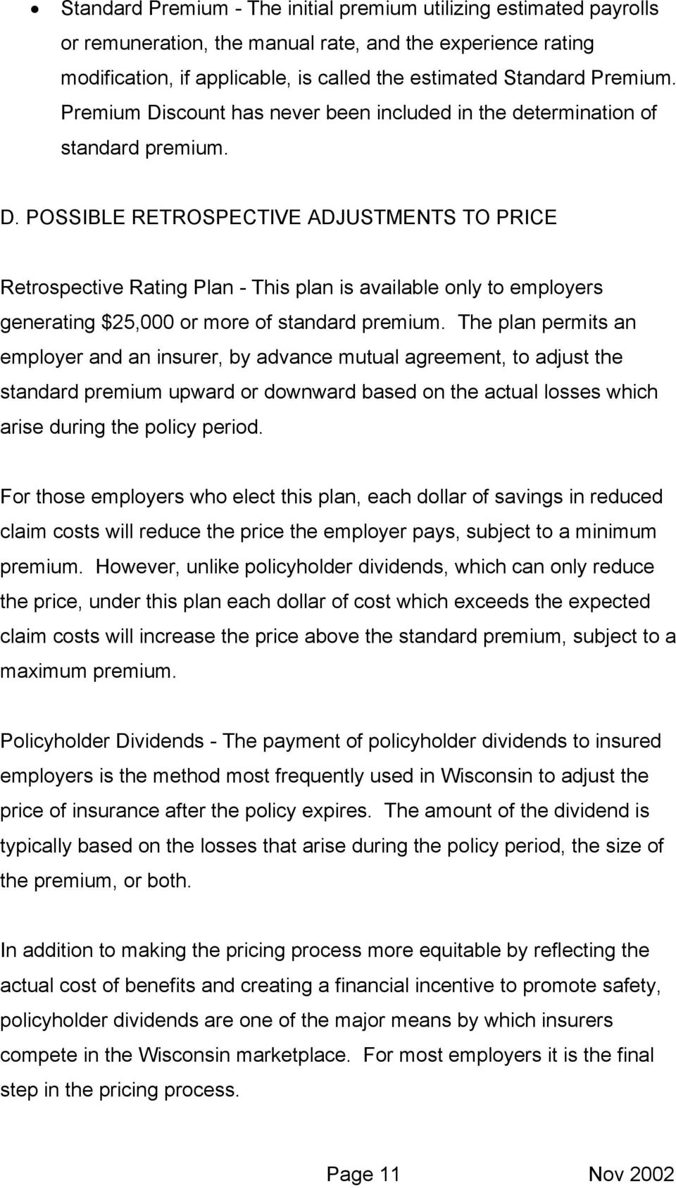 The plan permits an employer and an insurer, by advance mutual agreement, to adjust the standard premium upward or downward based on the actual losses which arise during the policy period.