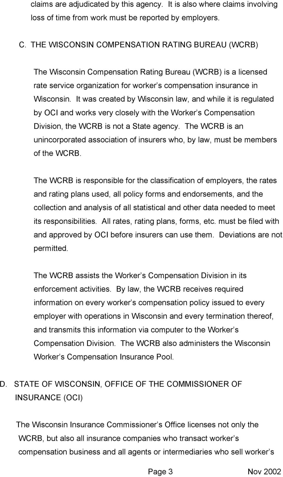 It was created by Wisconsin law, and while it is regulated by OCI and works very closely with the Worker s Compensation Division, the WCRB is not a State agency.