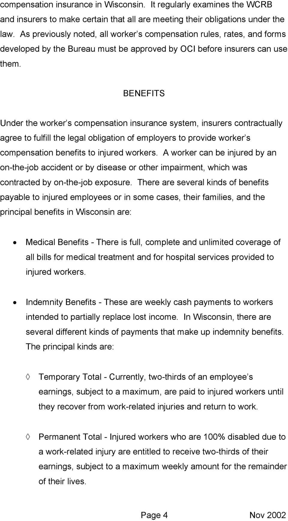 BENEFITS Under the worker s compensation insurance system, insurers contractually agree to fulfill the legal obligation of employers to provide worker s compensation benefits to injured workers.