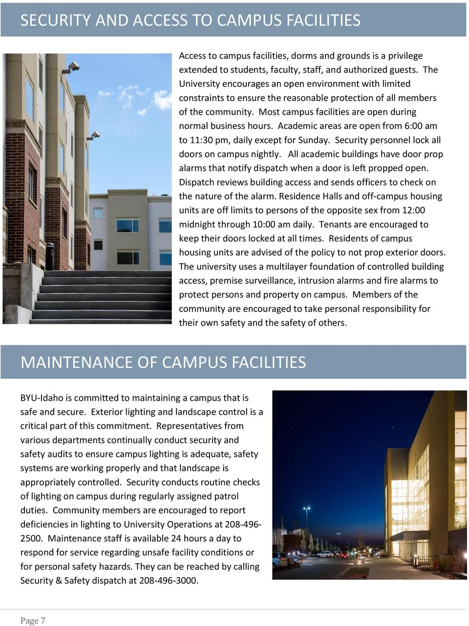 Most campus facilities are open during normal business hours. Academic areas are open from 6:00 am to 11:30 pm, daily except for Sunday. Security personnel lock all doors on campus nightly.
