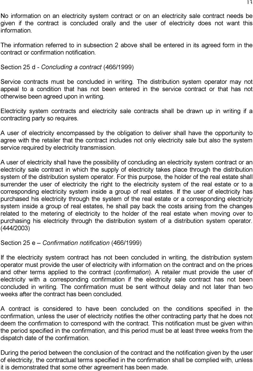 Section 25 d - Concluding a contract (466/1999) Service contracts must be concluded in writing.