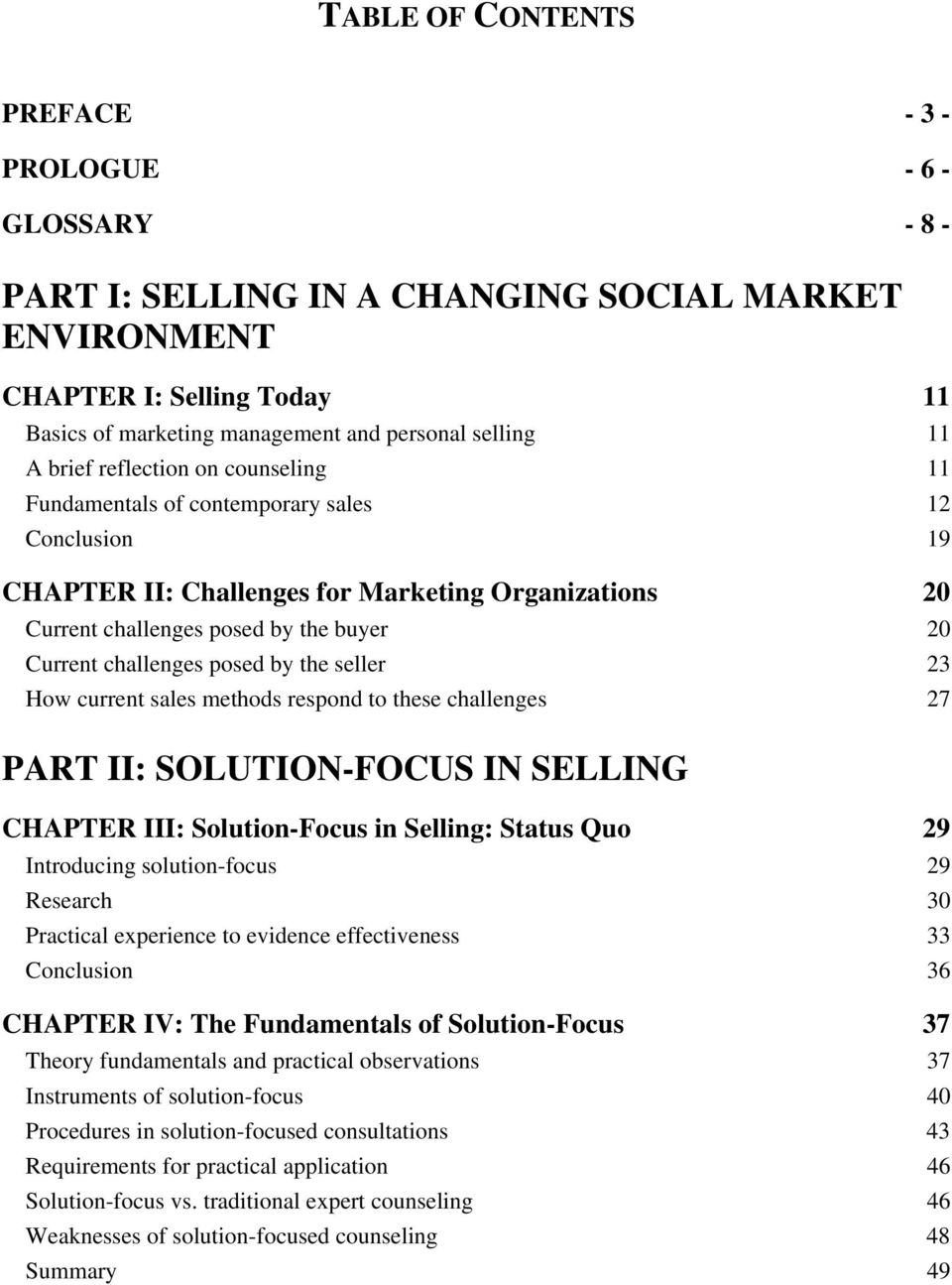 challenges posed by the seller 23 How current sales methods respond to these challenges 27 PART II: SOLUTION-FOCUS IN SELLING CHAPTER III: Solution-Focus in Selling: Status Quo 29 Introducing