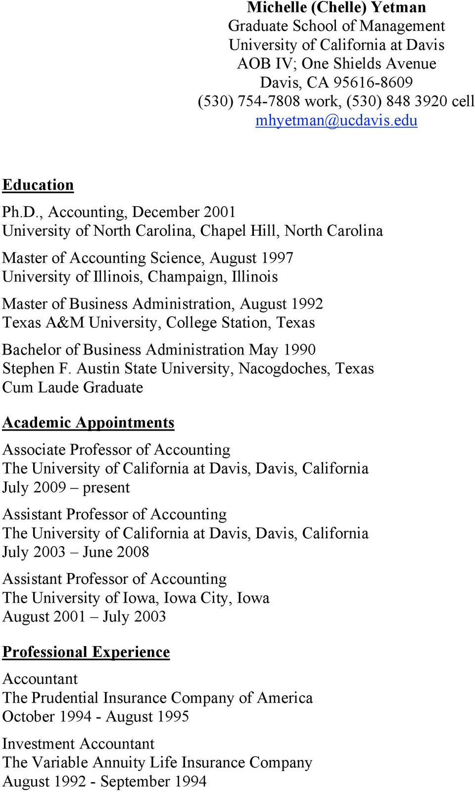 , Accounting, December 2001 University of North Carolina, Chapel Hill, North Carolina Master of Accounting Science, August 1997 University of Illinois, Champaign, Illinois Master of Business